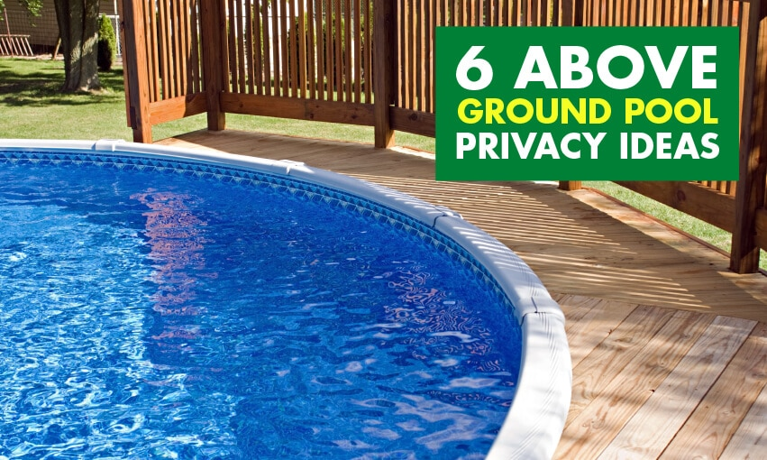 An image of an above ground pool with a deck around it and a privacy fence built onto the deck. Text read 6 above ground pool privacy ideas.